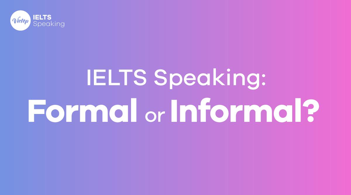 IELTS Speaking: Formal or Informal?