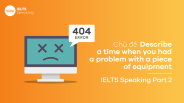 Topic Describe a time when you had a problem with a piece of equipment - IELTS Speaking Part 2
