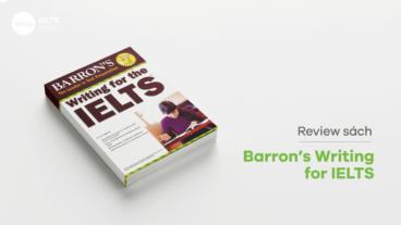 Review sách Barron's Writing for IELTS - Sách luyện kỹ năng Writing cực hiệu quả