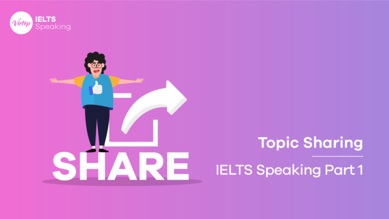 Topic Sharing – IELTS Speaking Part 1