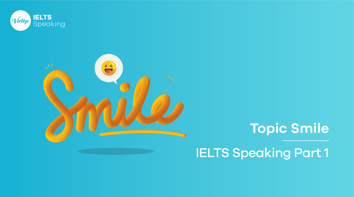 Topic Smile - IELTS Speaking Part 1