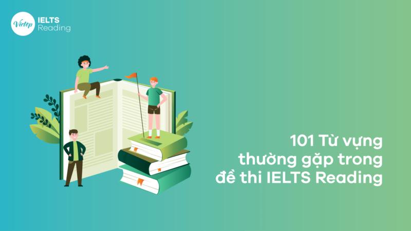 101 từ vựng thường gặp trong đề thi IELTS Reading