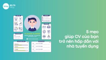 5 mẹo giúp CV của bạn trở nên hấp dẫn với nhà tuyển dụng