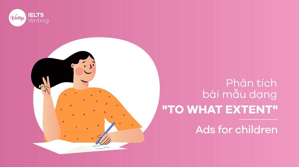 Phân tích bài mẫu dạng to what extent- Ads for children