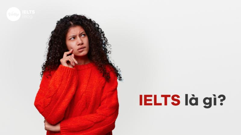 IELTS là gì   Những thông tin ít ai biết về bài thi IELTS 2021