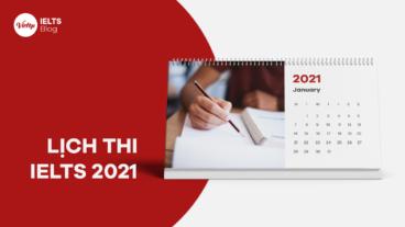 Lịch thi IELTS 2021 & Lưu ý cần biết về lệ phí thi và địa điểm thi IELTS