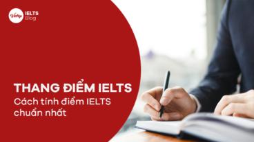 Thang điểm IELTS 2021 | Cách tính điểm IELTS chuẩn nhất mà ít ai biết