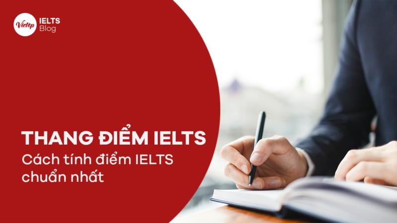 Thang điểm IELTS 2021   Cách tính điểm IELTS chuẩn nhất mà ít ai biết
