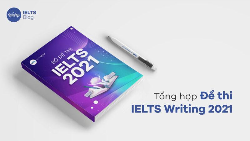 Tổng hợp đề thi và bài mẫu IELTS Writing 2021 – Cập nhật liên tục