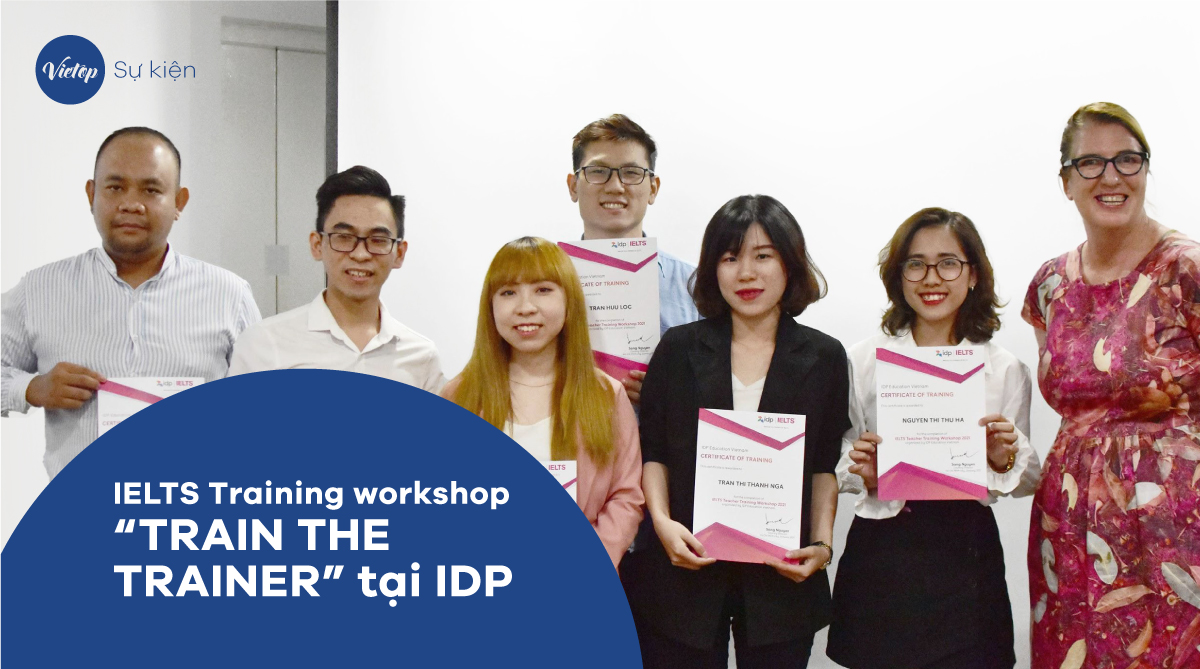 "IELTS Training workshop ""TRAIN THE TRAINER"" tại IDP ngày 12/01/2021"