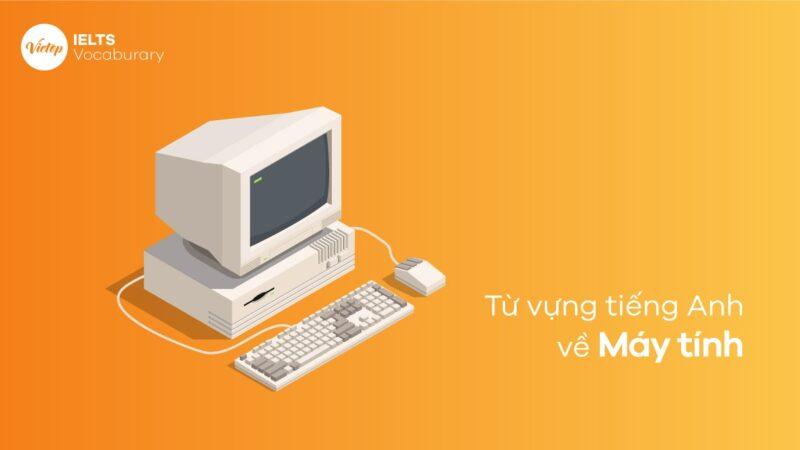 Từ vựng tiếng Anh về Máy tính