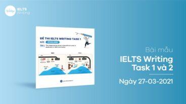 Bài mẫu IELTS Writing task 1 và 2 ngày 27-03-2021