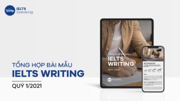 Tổng hợp bài mẫu đề thi IELTS Writing Quý 1/2021