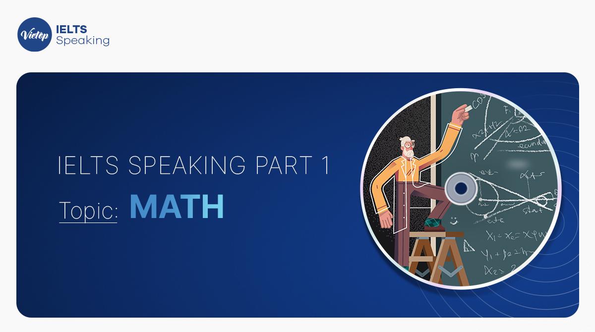 Bài mẫu IELTS chủ đề Math – IELTS Speaking Part 1