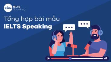 Tổng hợp bài mẫu IELTS Speaking part 1 - 2 -3 năm 2021