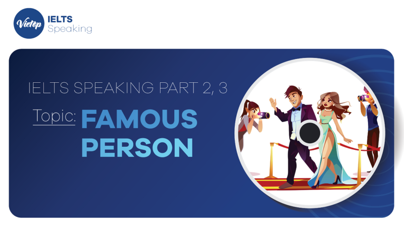 """Topic: """"Famous Person"""" - IELTS Speaking Part 2, 3"""