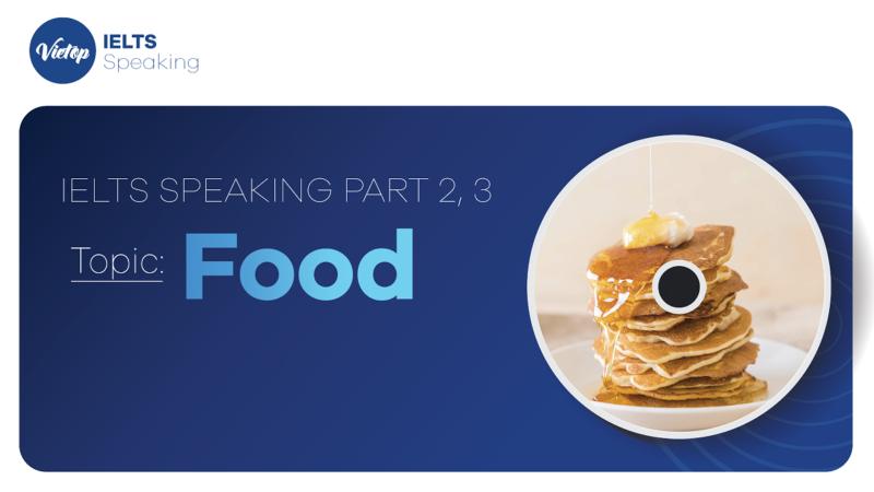 "Topic: ""Food"" - IELTS Speaking Part 2, 3"