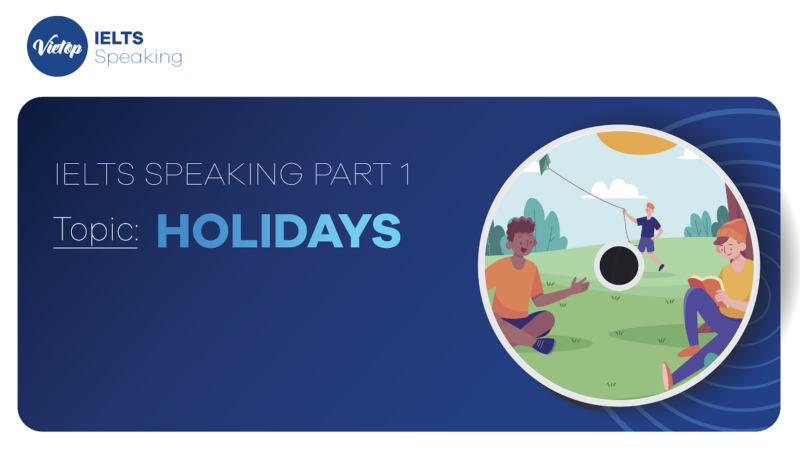 """Topic: """"Holidays"""" - IELTS Speaking Part 1"""