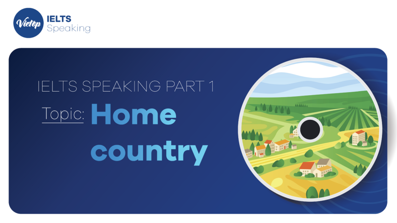 """Topic: """"Home country"""" - IELTS Speaking Part 1"""