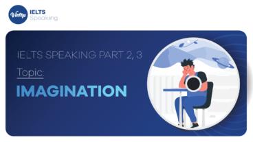 "Topic: ""Imagination"" - IELTS Speaking Part 2, 3"