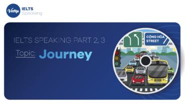 "Topic: ""Journey"" - IELTS Speaking Part 2, 3"