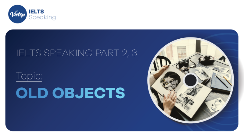 """Topic: """"Old Objects"""" - IELTS Speaking Part 2, 3"""