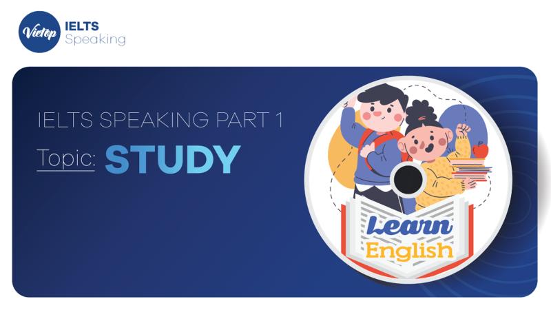 "Topic: ""Study"" - IELTS Speaking Part 1"