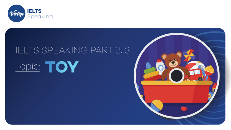 """Topic: """"Toys"""" - IELTS Speaking Part 2,3"""