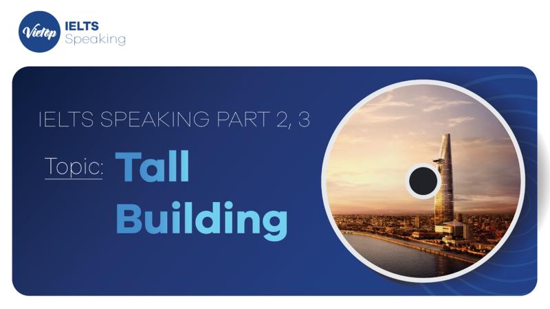 "Topic: ""Tall building"" - IELTS Speaking 2, 3"
