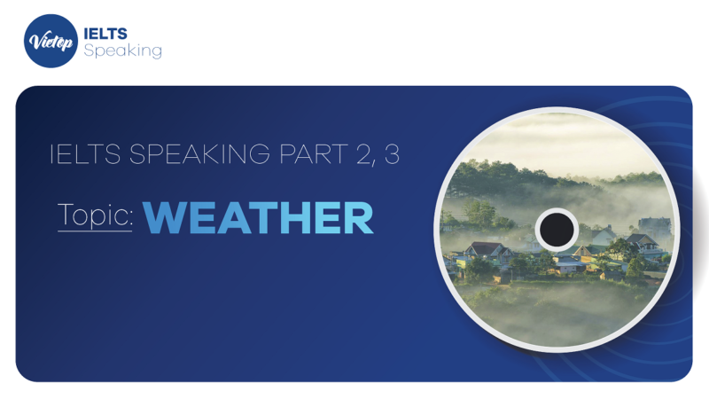 """Topic: """"Weather"""" - IELTS Speaking Part 2, 3"""