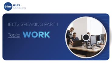 "Topic: "" Work"" - IELTS Speaking Part 1"
